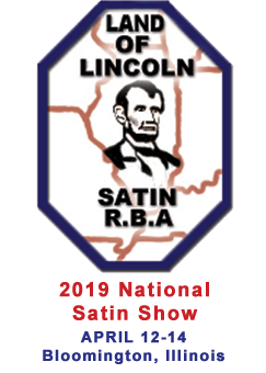 2019 National All Satin Show - April 12-14, Bloomington, IL
